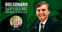 Em São Paulo, Bolsonaro bate Lula: petista é apenas o terceiro nas intenções de voto