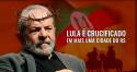 Lula, que já se comparou com Jesus Cristo, agora é crucificado em mais uma cidade do RS (veja o vídeo)
