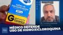 "Médico defende uso precoce da hidroxicloroquina: ""Estamos perdendo vidas desnecessariamente"" (veja o vídeo)"