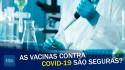 Vacinas contra COVID-19 são seguras? Imunologista responde (veja o vídeo)