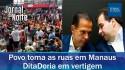 """""""DitaDoria"""" em vertigem, as articulações de Rodrigo Maia e as manifestações em Manaus (veja o vídeo)"""