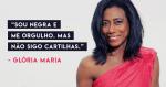 """Glória Maria vai contra a maré Global: """"Sou negra e me orgulho. Mas não sigo cartilhas!"""""""