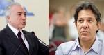 Temer, após detonar Alckmin, dá puxão de orelha em Haddad (Veja o Vídeo)