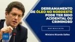EXCLUSIVO: Ministro não descarta que derramamento de óleo venezuelano tenha sido criminoso (Veja o Vídeo)