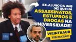 Relatos chocantes de ex-aluno da UnB comprovam que ministro Weintraub tem razão (veja o vídeo)