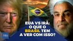 Irã X EUA: O que o Brasil tem a ver com isso? (veja o vídeo)
