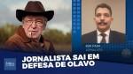 """Se não tivesse Olavo, o PT estava aí até hoje"", afirma o jornalista Kim Paim (veja o vídeo)"