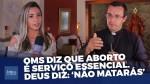 """""""Se alguém é a favor do aborto, é livre, mas nós somos a favor da vida', afirma padre Pedro Stepien (Veja o vídeo)"""
