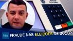 Urgente: Denúncia de possível fraude nas eleições de 2018 (veja o vídeo)