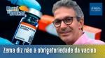 Zema diz não à obrigatoriedade da vacina em MG, Kalil cercado pelo povo (veja o vídeo)