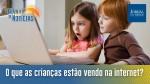 Você sabe quem está influenciado seu filho na internet? / Os efeitos da pandemia nas crianças e adolescentes (veja o vídeo)