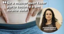 Janaína Pascoal quer criar Lei para garantir à mulher o direito de optar pelo parto Cesárea (veja o vídeo)