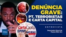 Deputado denuncia trama maligna envolvendo PT, terroristas e a Revista Carta Capital (Veja o vídeo)