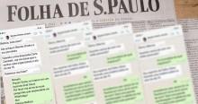 Conversa de WhatsApp desmascara o jornalismo militante e parcial da Folha (veja os prints)