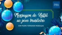 Mensagem de Natal ao povo brasileiro (veja o vídeo)