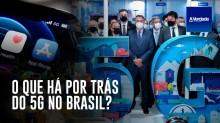 O que há por trás do 5G no Brasil? (veja o vídeo)