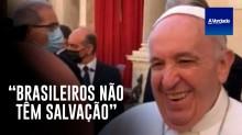 Papa Francisco 'brinca' com o povo brasileiro: 'Não tem salvação! É muita cachaça e pouca oração' (veja o vídeo)