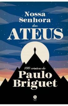 Paulo Briguet escancara a fé em Nossa Senhora dos Ateus