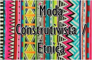 Moda Construtivista ou Étnica