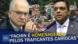 """""""Edson Fachin já é amado e idolatrado pelos traficantes do Rio de Janeiro"""", detona deputado (veja o vídeo)"""