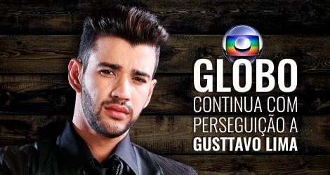 Rede Globo dá sequência à perseguição a Gusttavo Lima