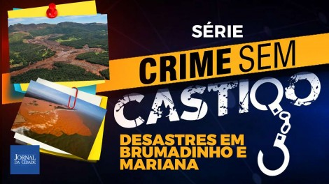 Crime Sem Castigo - A história do Brasil suja de lama: as tragédias de Mariana e Brumadinho (veja o vídeo)