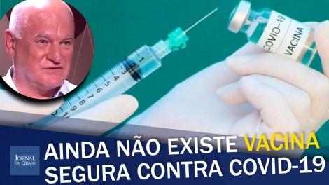 """""""Por enquanto, nenhuma dessas vacinas contra COVID-19 é segura"""", alerta infectologista (veja o vídeo)"""